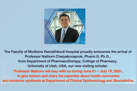 The Faculty of Medicine Ramathibodi Hospital proudly welcomes the arrival of Professor Nathorn Chaiyakunapruk, Pharm.D, Ph.D., from Department of pharmacotherapy, College of Pharmacy, University of Utak, USA, our new visiting scholar.